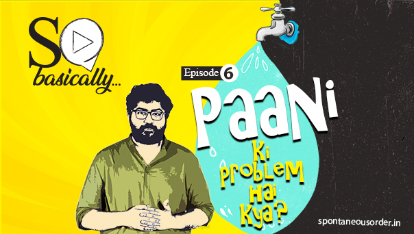 SO Basically Episode 06: Paani ki Problem Hai Kya?